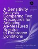 A Sensitivity Analysis Comparing Two Procedures for Adjusting As-Measured Spectra to Referen...