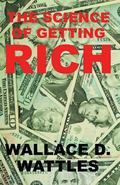 The Science of Getting Rich: The Classic Guide on How to Make Money and Get Rich that Helped...