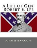 A Life of Gen. Robert E. Lee