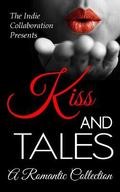 Kiss and Tales: A Romantic Collection (The Indie Collaboration Presents) (Volume 3)