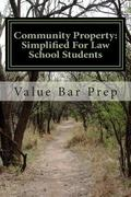 Community Property: Simplified For Law School Students: What happens to property, debts and ...