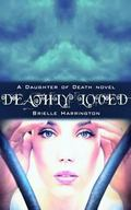 Deathly Loved (A Daughter of Death Novel) (Volume 1)