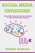 Social Media Unplugged: Social Media Unleashed, Gain New Customers, & Utilize All Social Med...