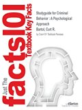 Studyguide for Criminal Behavior: A Psychological Approach by Bartol, Curt R., ISBN 97801329...