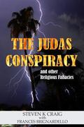 The Judas Conspiracy: and other religious fallacies