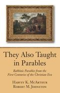 They Also Taught in Parables: Rabbinic Parables from the First Centuries of the Christian Era