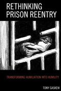 Rethinking Prison Reentry : Transforming Humiliation into Humility