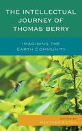 Intellectual Journey of Thomas Berry : Imagining the Earth Community