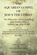 The Aquarian Gospel of Jesus the Christ: The Philosphic and Practical Basis of the Religion ...