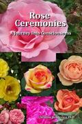 Rose Ceremonies : A Journey into Consciousness