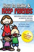 How to Make and Keep Friends: Helping Your Child Achieve Social Success