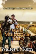 50 Wild Motorcycle Tales: An Anthology of Motorcycle Stories