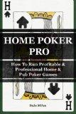Home Poker Pro: How To Run Profitable & Professional Home & Pub Poker Games
