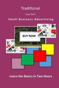 Traditional 'Low Tech' Small Business Advertising: Learn the Basics in Two Hours