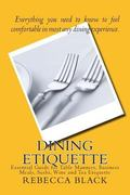 Dining Etiquette: Essential Guide for Table Manners, Business Meals, Sushi, Wine and Tea Eti...
