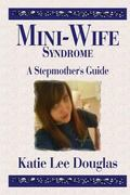 Mini-Wife Syndrome - A Stepmother's Guide
