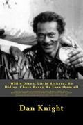 Willie Dixon, Little Richard, Bo Didley, Chuck Berry We Love them all: 4 legends in One Book...