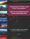 Temperature Trends in Lower Atmosphere: Steps for Understanding and Reconciling Differences
