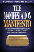 The Manifestation Manifesto: Amazing Techniques and Strategies to Attract the Life You Want ...