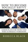 How to Become Socially Savvy: Lesson Plans for Those Who Wish to Present Workshops