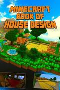 Minecraft: Book of House Design : Gorgeous Book of Minecraft House Designs. Interior and Ext...