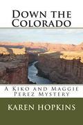 Down the Colorado (A Kiko and Maggie Perez Mystery) (Volume 1)