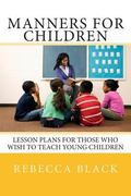 Manners for Children: Lesson Plans for Those Who Wish to Teach Young Children