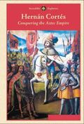 Hern�n Cort�s : The Conquest of Mexico and the Aztec Empire
