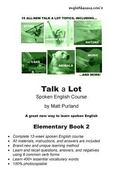 Talk a Lot Elementary Book 2 : A Great New Way to Learn Spoken English