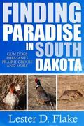 Finding Paradise in South Dakota: gun dogs, pheasants, prairie grouse, and more