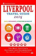 Liverpool Travel Guide 2015: Shops, Restaurants, Attractions and Nightlife in Liverpool, Eng...