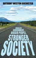 Smaller Government, Bigger People, Stronger Society: Say YES to a more Liberal Fiscal Conser...