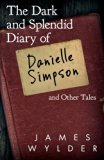 The Dark and Splendid Diary of Danielle Simpson, and Other Tales