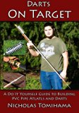 Darts on Target - PVC Atlatls: A Do It Yourself Guide to Building PVC Pipe Atlatls and Darts...