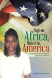 Made in Africa, Made it in America: A Remarkable African Woman's Experience in America