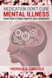 Medication don't cure mental illness: Learn How it helps improve your ssymptoms