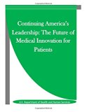 Continuing America's Leadership: The Future of Medical Innovation for Patients