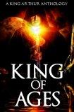 King of Ages: A King Arthur Anthology