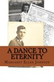 A Dance to Eternity: Story of Love and Honor 1st Lieutenant Dexter Bowker World War II Lette...