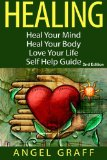 Healing: Heal Your Mind; Heal Your Body; Love Your Life: Self Help Guide