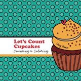 Let's Count Cupcakes!: A Counting, Coloring and Drawing Book for Kids