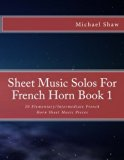 Sheet Music Solos For French Horn Book 1: 20 Elementary/Intermediate French Horn Sheet Music...