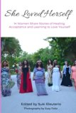 She Loved Herself: 14 Women Share Stories of Healing, Acceptance and Learning to Love Yourse...