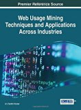 Web Usage Mining Techniques and Applications Across Industries (Advances in Data Mining and ...