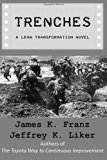 Trenches - A Lean Transformation Novel: A real world look at deploying the Improvement Kata ...