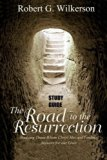 Road to the Resurrection Study Guide: Studying Those Whom Christ Met and Finding Answers for...