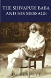The Shivapuri Baba and His Message: Four lectures on a great Indian sage. (The Collected Wor...