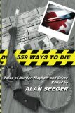 559 Ways To Die: Tales of Murder, Mayhem, and Crime