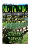 Mini Farming: 150 Best Vegetables, Herbs And Mushrooms Gardening At Your Backyard: (Mushroom...
