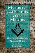 Mysteries And Secrets of the Masons The Story Behind the Masonic Order